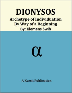Dionysos Archetype of Individuation by Way of a Beginning
