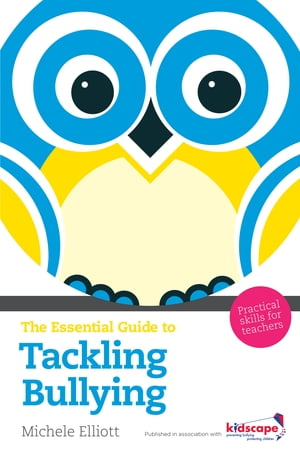 The Essential Guide to Tackling Bullying Practical Skills for Teachers