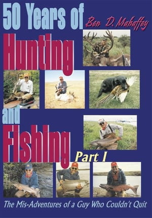 50 Years of Hunting and Fishing The Mis-Adventures of a Guy Who Couldn't Quit part I