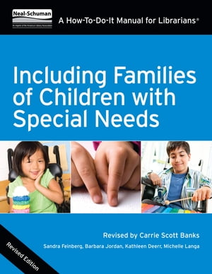 Including Families of Children with Special Needs A How-To-Do-It Manual for Librarians,  Revised Edition
