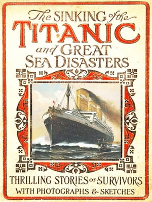 Sinking of the Titanic and Great Sea Disasters (Illustrated) 100th Anniversary of Titanic Series The New Illustrated