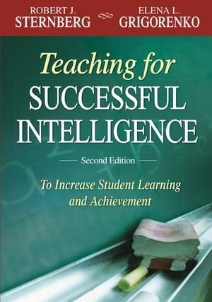 Teaching for Successful Intelligence To Increase Student Learning and Achievement