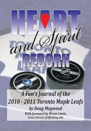 Heart and Spirit Reborn A Fan's Journal of the 2010-2011 Toronto Maple Leafs