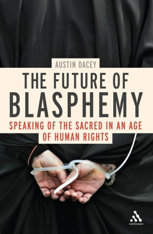 The Future of Blasphemy Speaking of the Sacred in an Age of Human Rights
