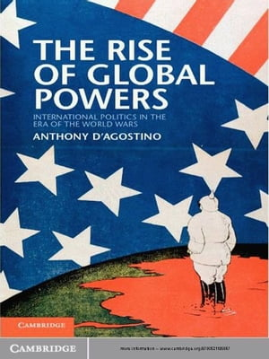 The Rise of Global Powers International Politics in the Era of the World Wars