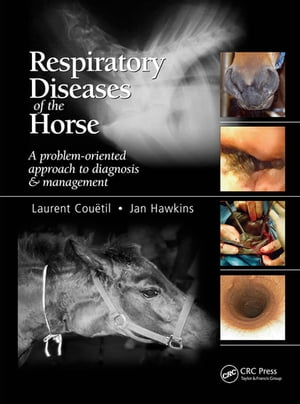 Respiratory Diseases of the Horse A Problem-Oriented Approach to Diagnosis and Management