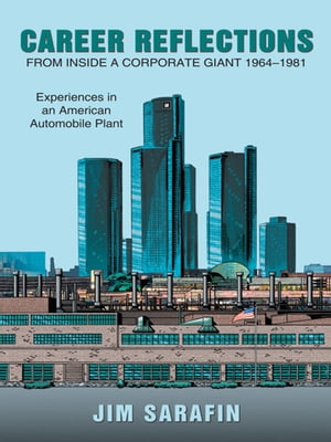 Career Reflections from inside a Corporate Giant 1964?1981 Experiences in an American Automobile Plant
