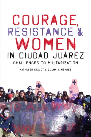 Courage,  Resistance,  and Women in Ciudad Ju�rez Challenges to Militarization