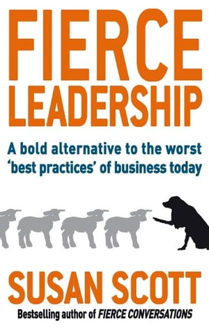 Fierce Leadership A bold alternative to the worst 'best practices' of business today