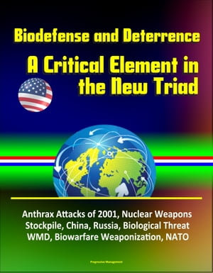 Biodefense and Deterrence: A Critical Element in the New Triad - Anthrax Attacks of 2001,  Nuclear Weapons Stockpile,  China,  Russia,  Biological Threat,