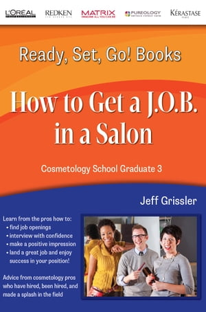 Ready,  Set,  Go! Cosmetology School Graduate Book 3: How to Get a J.O.B. in a Salon