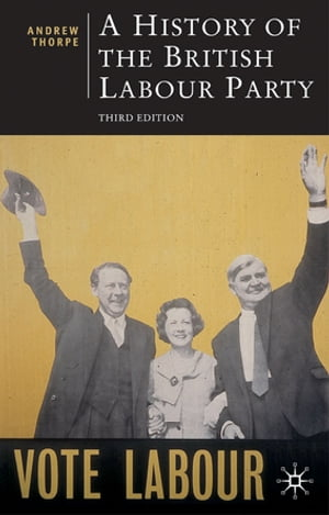 A History of the British Labour Party,  Third Edition