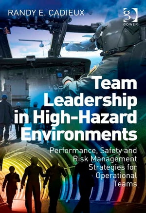 Team Leadership in High-Hazard Environments Performance,  Safety and Risk Management Strategies for Operational Teams