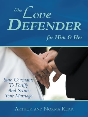 The Love Defender Sure Covenants To Fortify And Secure Your Marriage