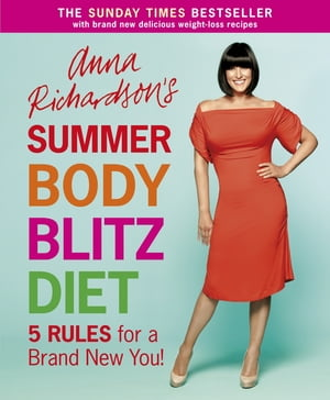 Anna Richardson's Summer Body Blitz Diet Five Rules for a Brand New You