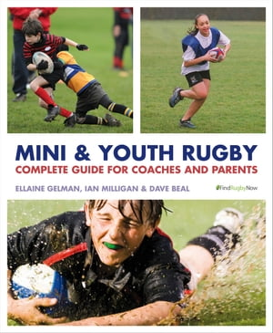 Mini and Youth Rugby The Complete Guide for Coaches and Parents