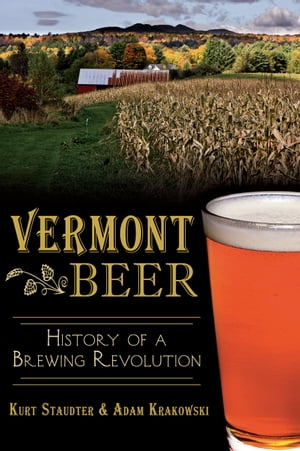 Vermont Beer History of a Brewing Revolution