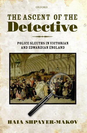 The Ascent of the Detective Police Sleuths in Victorian and Edwardian England