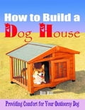 online magazine -  How to Build a Dog House - Providing Comfort for Your Outdoorsy Dog