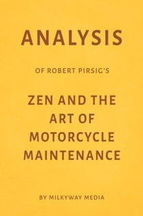Analysis of Robert Pirsig's Zen and the Art of Motorcycle Maintenance by Milkyway Media