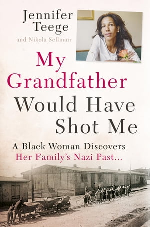 My Grandfather Would Have Shot Me A Black Woman Discovers Her Family?s Nazi Past