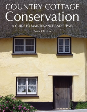 Country Cottage Conservation A Guide to Maintenance and Repair
