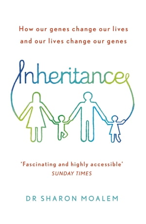 Inheritance How Our Genes Change Our Lives,  and Our Lives Change Our Genes