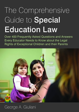 The Comprehensive Guide to Special Education Law Over 400 Frequently Asked Questions and Answers Every Educator Needs to Know about the Legal Rights o