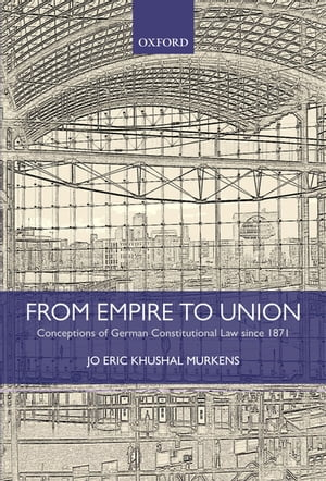 From Empire to Union Conceptions of German Constitutional Law since 1871