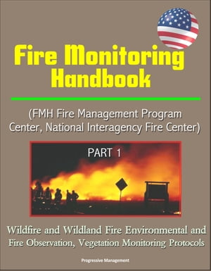 Fire Monitoring Handbook (FMH Fire Management Program Center,  National Interagency Fire Center) Part 1 - Wildfire and Wildland Fire Environmental and