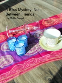 A Bliss Mystery: Not Between Friends
