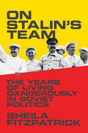 On Stalin's Team The Years of Living Dangerously in Soviet Politics