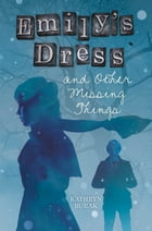 Emily's Dress and Other Missing Things Cover Image