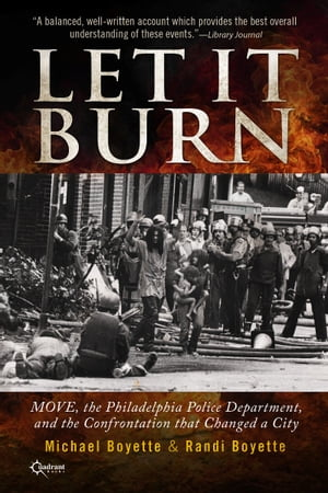 Let It Burn MOVE,  the Philadelphia Police Department,  and the Confrontation that Changed a City
