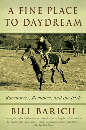 A Fine Place to Daydream Racehorses,  Romance,  and the Irish