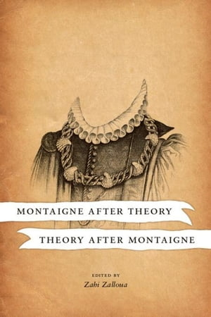 Montaigne after Theory, Theory after Montaigne