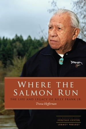 Where the Salmon Run: The Life and Legacy of Bill Frank Jr.