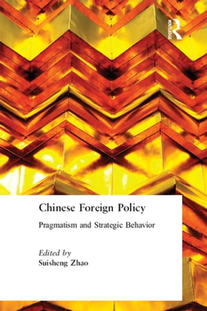 Chinese Foreign Policy: Pragmatism and Strategic Behavior Pragmatism and Strategic Behavior