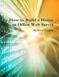 online magazine -  How to Build a Home or Office Web Server
