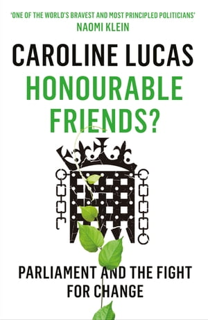 Honourable Friends? Parliament and the Fight for Change