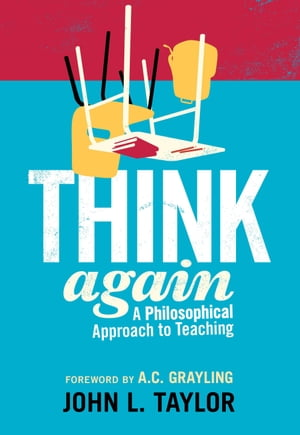 Think Again A Philosophical Approach to Teaching