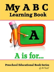 My A B C Learning Book: Preschool Educational Book Series