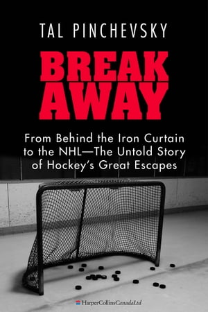Breakaway From Behind the Iron Curtain to the NHL?The Untold Story of Hockey's Great Escapes