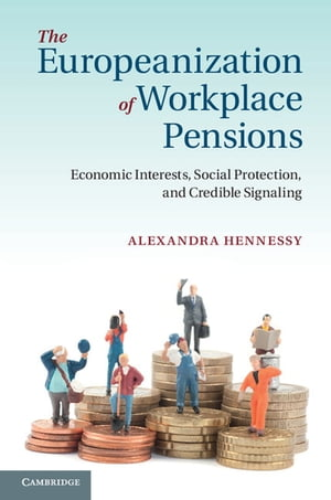 The Europeanization of Workplace Pensions Economic Interests,  Social Protection,  and Credible Signaling
