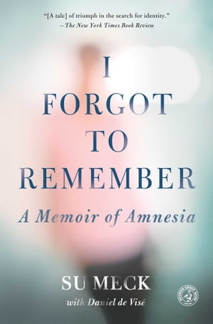 I Forgot to Remember A Memoir of Amnesia