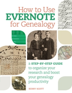 How to Use Evernote for Genealogy A Step-by-Step Guide to Organize Your Research and Boost Your Genealogy Productivity