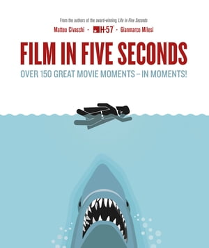 Film in Five Seconds Over 150 Great Movie Moments - in Moments!