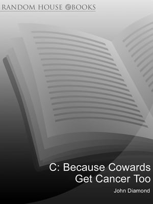 C: Because Cowards Get Cancer Too