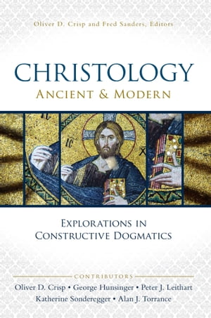 Christology,  Ancient and Modern Explorations in Constructive Dogmatics