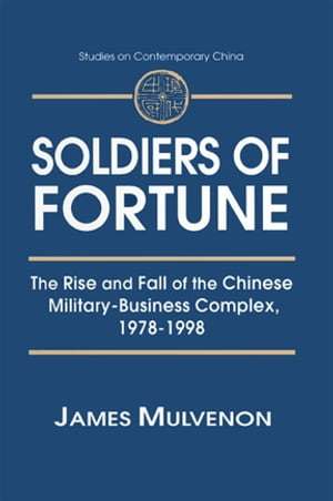 Soldiers of Fortune: The Rise and Fall of the Chinese Military-Business Complex,  1978-1998 The Rise and Fall of the Chinese Military-Business Complex,